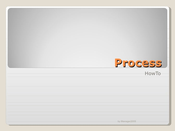 Process HowTo by Manager2009