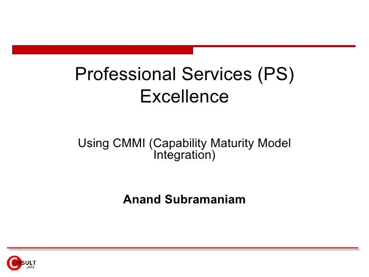 Professional Services (PS)         Excellence  Using CMMI (Capability Maturity Model             Integration)          Ana...