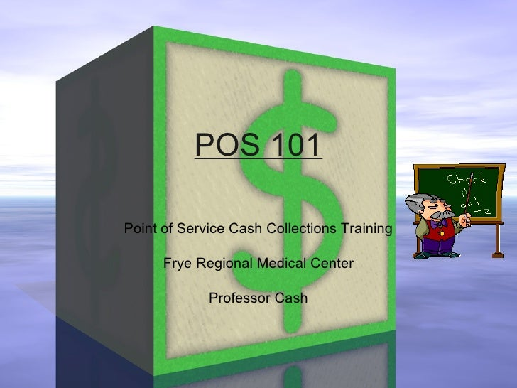POS 101 Point of Service Cash Collections Training Frye Regional Medical Center Professor Cash