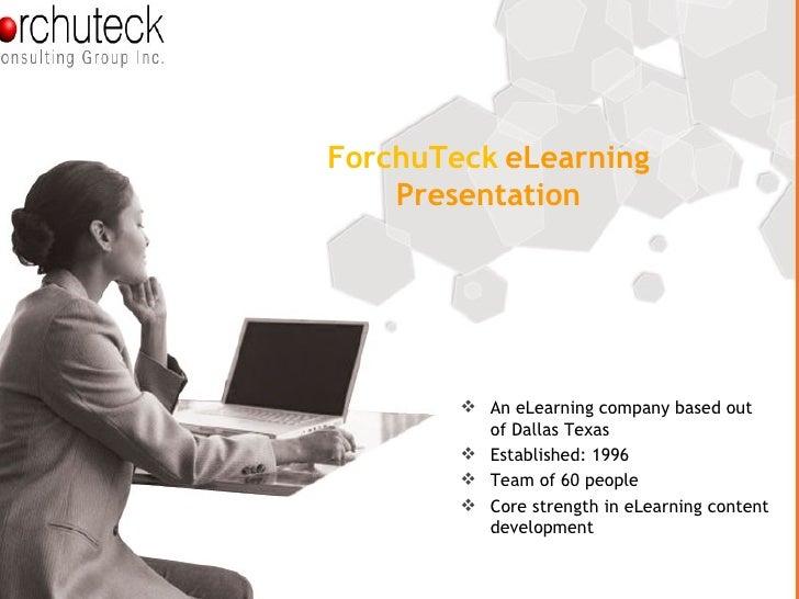 ForchuTeck   eLearning Presentation <ul><li>An eLearning company based out of Dallas Texas </li></ul><ul><li>Established: ...
