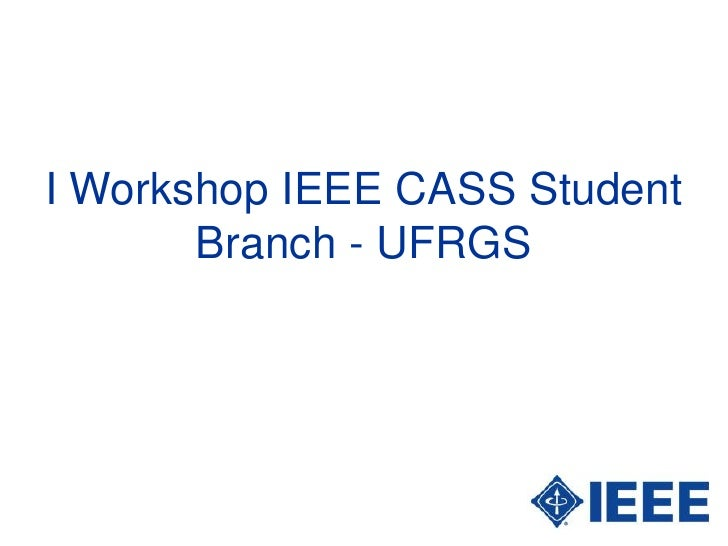I Workshop IEEE CASS Student        Branch - UFRGS