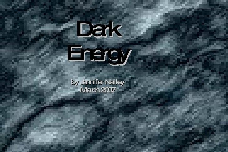 Dark Energy by Jennifer Nalley March 2007