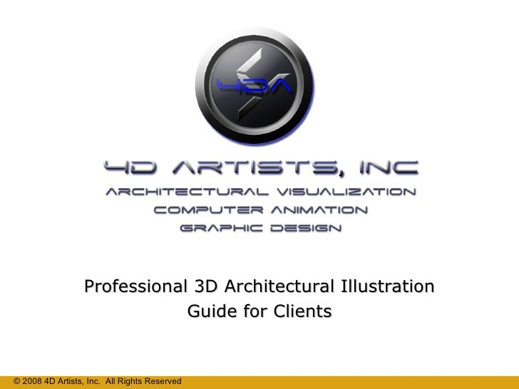 Professional 3D Architectural Illustration Guide for Clients © 2008 4D Artists, Inc.  All Rights Reserved
