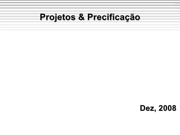 Dez, 2008 Projetos & Precificação