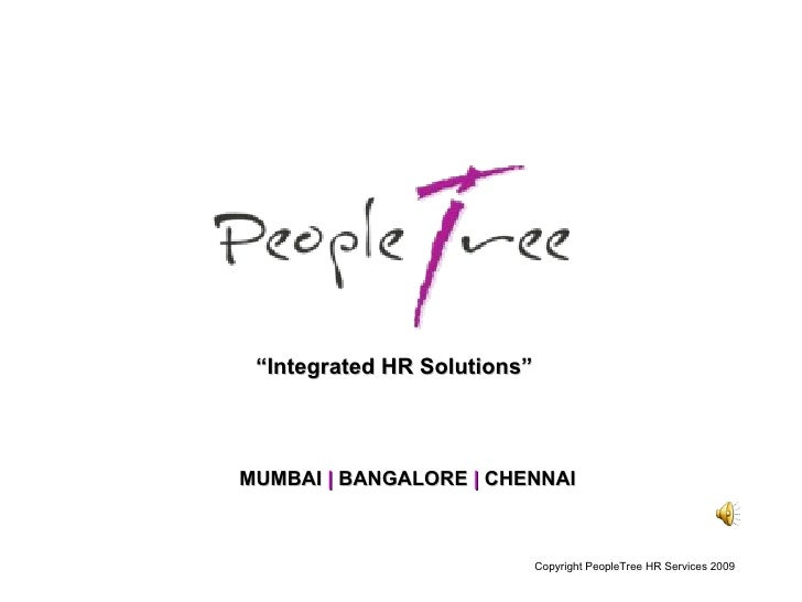 """Copyright PeopleTree HR Services 2009 """" Integrated HR Solutions"""" MUMBAI     BANGALORE     CHENNAI"""