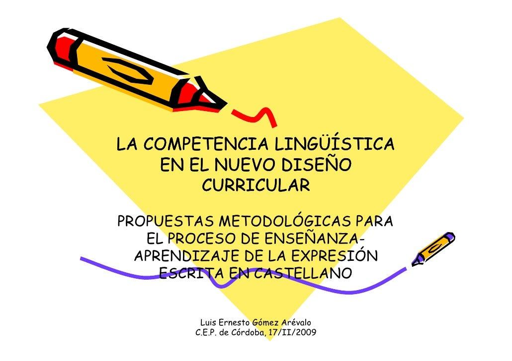 LA COMPETENCIA LINGÜÍSTICA     EN EL NUEVO DISEÑO         CURRICULAR  PROPUESTAS METODOLÓGICAS PARA    EL PROCESO DE ENSEÑ...
