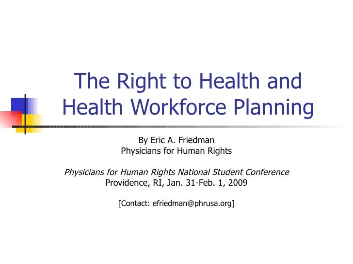 The Right to Health and Health Workforce Planning By Eric A. Friedman Physicians for Human Rights Physicians for Human Rig...