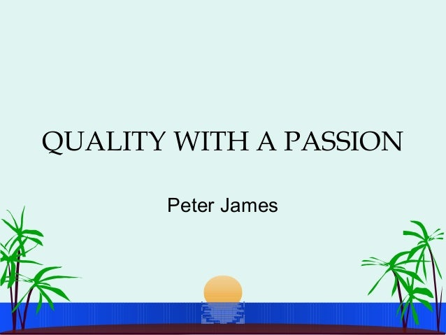 QUALITY WITH A PASSION Peter James
