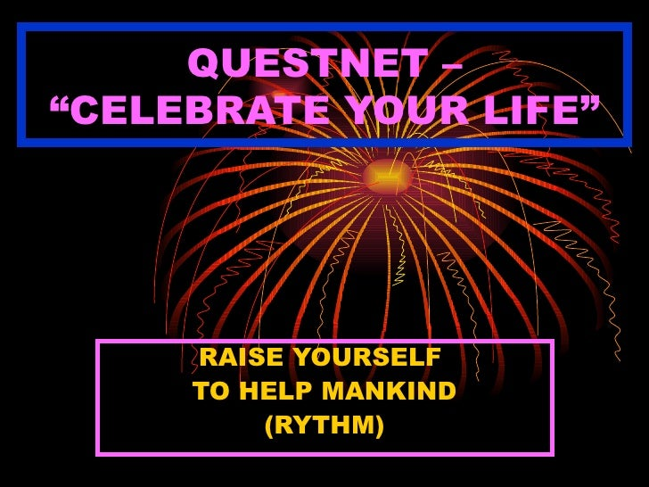 "QUESTNET – ""CELEBRATE YOUR LIFE"" RAISE YOURSELF  TO HELP MANKIND (RYTHM)"