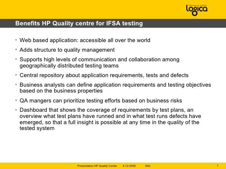 Benefits HP Quality centre for IFSA testing <ul><li>Web based application: accessible all over the world </li></ul><ul><li...