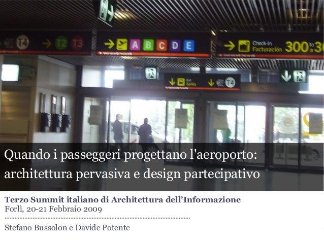 Stefano Bussolon e Davide Potente – IASummit 2009, Forlì Quando i passeggeri progettano l'aeroporto: architettura pervasiv...
