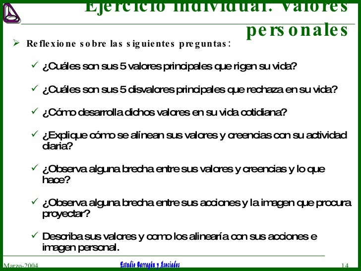 Ejercicio individual: Valores personales <ul><li>Reflexione sobre las siguientes preguntas: </li></ul><ul><ul><li>¿Cuáles ...