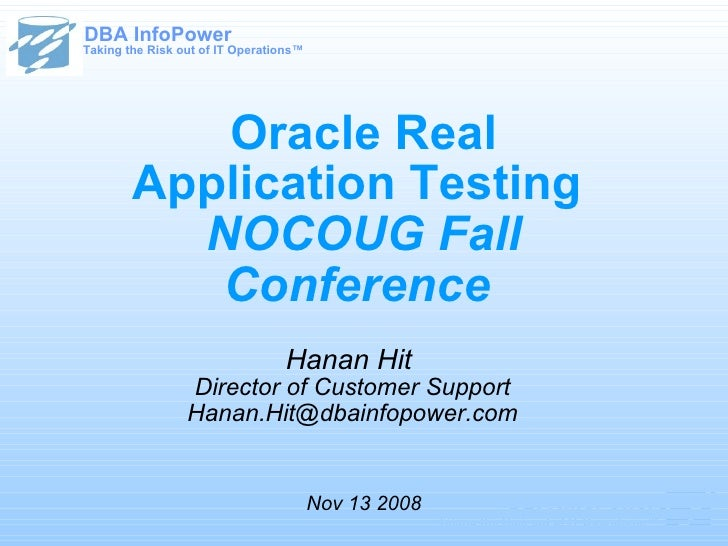 Oracle Real Application Testing  NOCOUG Fall Conference  Hanan Hit  Director of Customer Support [email_address] Nov 13 20...