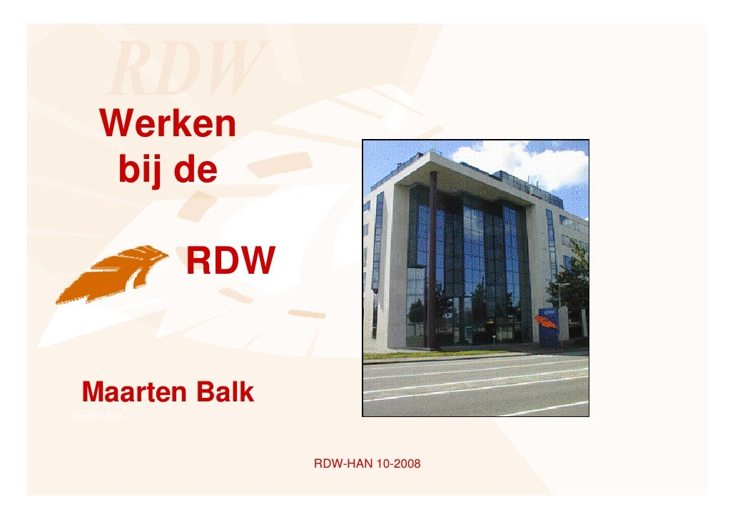 Werken        bij de                 RDW     Maarten Balk Maarten Balk                          RDW-HAN 10-2008