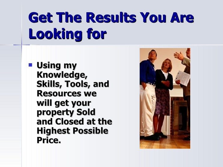 Get The Results You Are Looking for <ul><li>Using my Knowledge, Skills, Tools, and Resources we will get your property Sol...