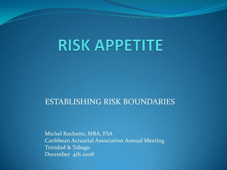 ESTABLISHING RISK BOUNDARIES   Michel Rochette, MBA, FSA Caribbean Actuarial Association Annual Meeting Trinidad & Tobago ...