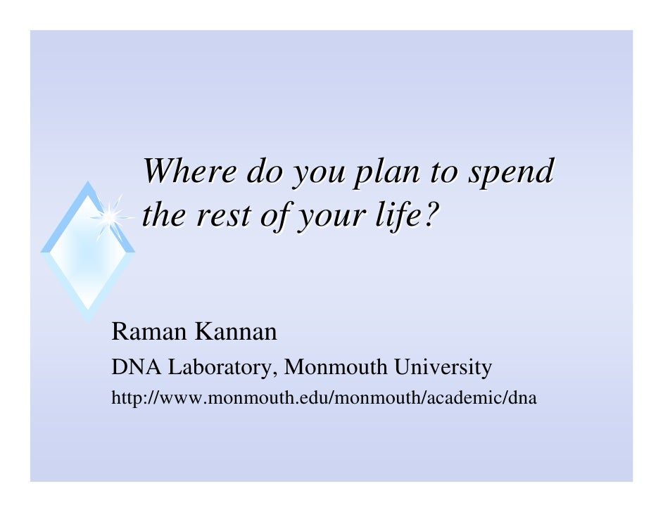 Where do you plan to spend    the rest of your life?   Raman Kannan DNA Laboratory, Monmouth University http://www.monmout...