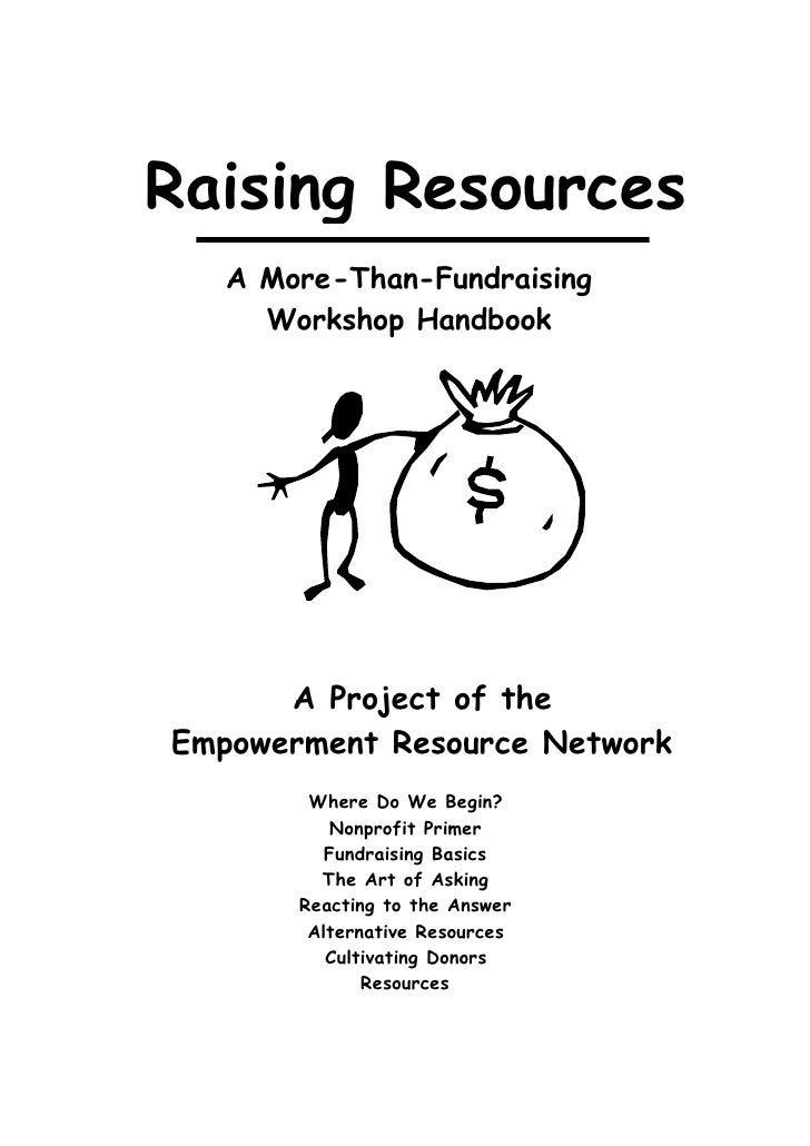 Raising Resources    A More-Than-Fundraising      Workshop Handbook           A Project of the Empowerment Resource Networ...