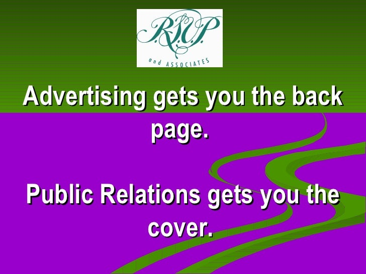 Advertising gets you the back page.  Public Relations gets you the cover.