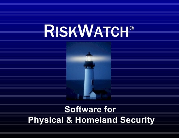 Software for  Physical & Homeland Security R ISK W ATCH ®