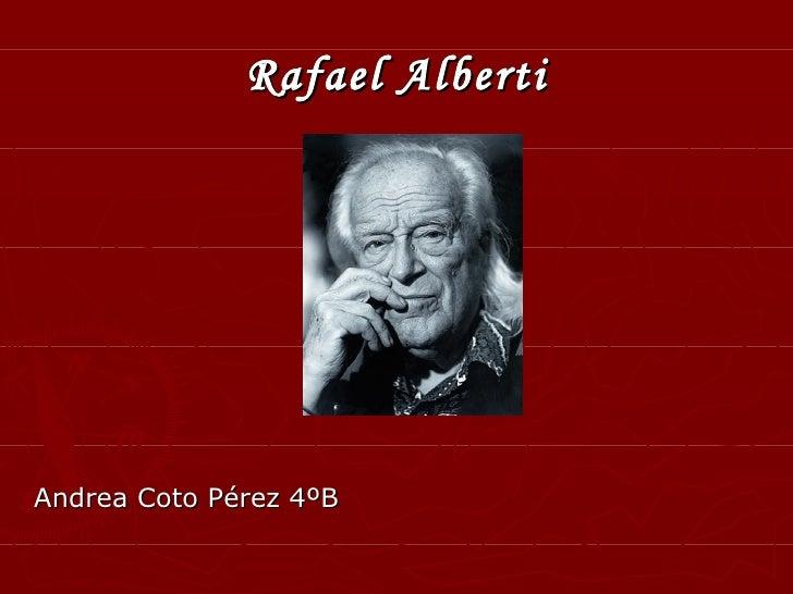 Rafael Alberti <ul><li>Andrea Coto Pérez 4ºB </li></ul>