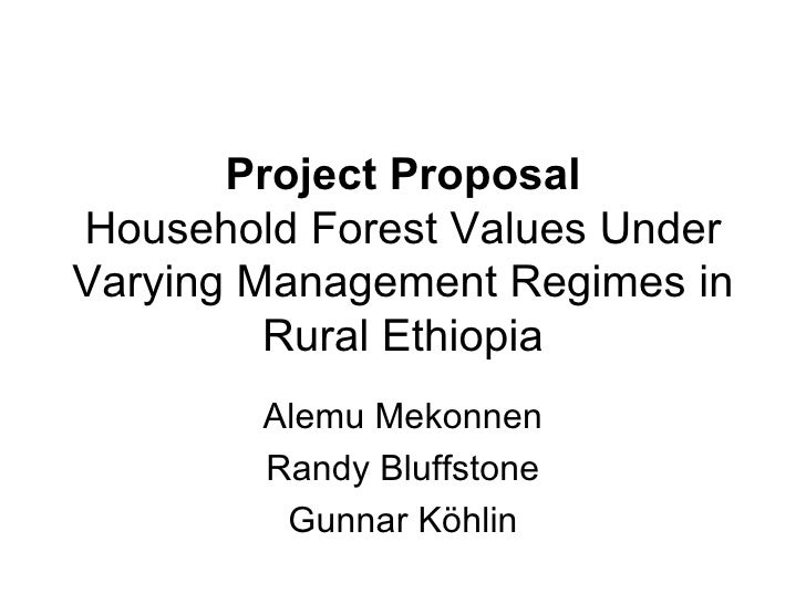 Project Proposal Household Forest Values Under Varying Management Regimes in Rural Ethiopia Alemu Mekonnen Randy Bluffston...