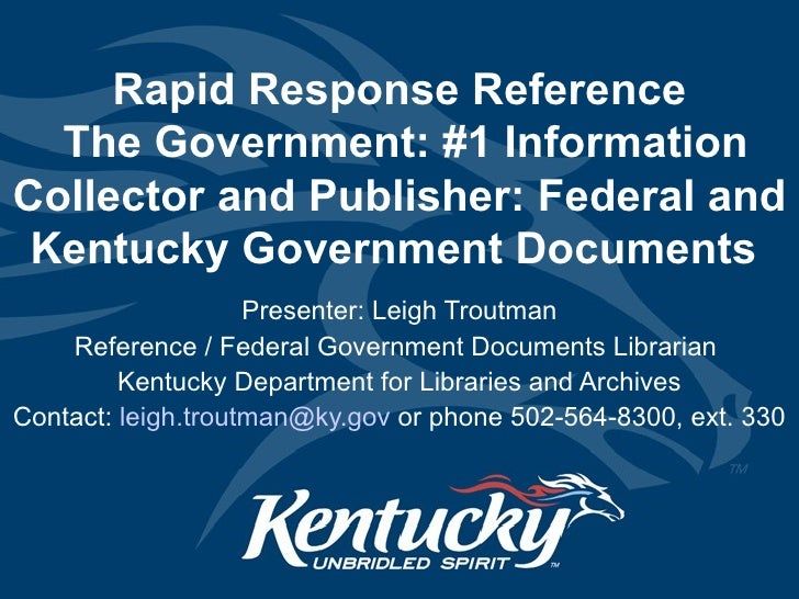 Rapid Response Reference  The Government: #1 Information Collector and Publisher: Federal and Kentucky Government Document...