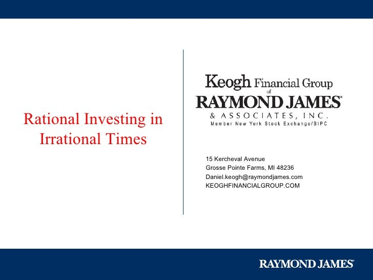 Rational Investing in Irrational Times 15 Kercheval Avenue Grosse Pointe Farms, MI 48236 [email_address] KEOGHFINANCIALGRO...