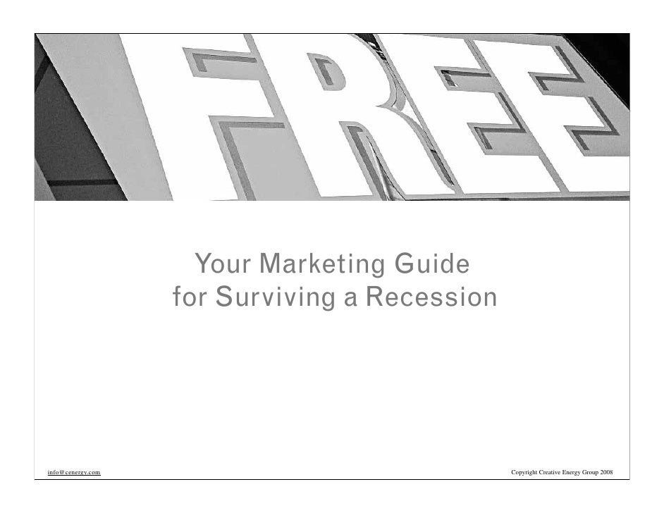 Your Marketing Guide                   for Surviving a Recessioninfo@cenergy.com                               Copyright C...