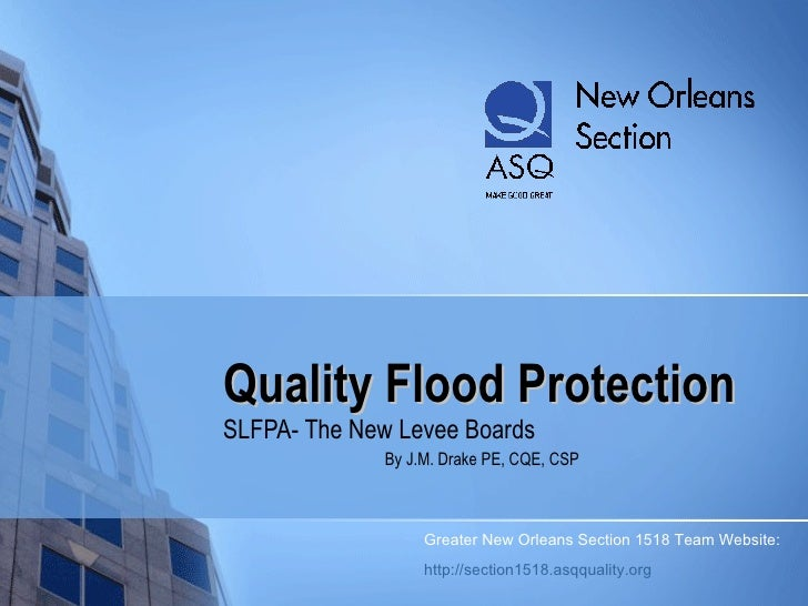 Quality Flood Protection SLFPA- The New Levee Boards By J.M. Drake PE, CQE, CSP Greater New Orleans Section 1518 Team Webs...