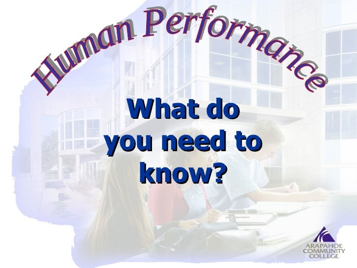 What do you need to know? Human Performance