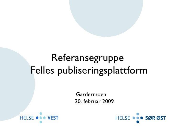 Referansegruppe  Felles publiseringsplattform Gardermoen 20. februar 2009