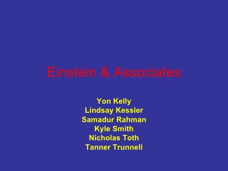 Einstein & Associates Yon Kelly Lindsay Kessler Samadur Rahman Kyle Smith Nicholas Toth Tanner Trunnell