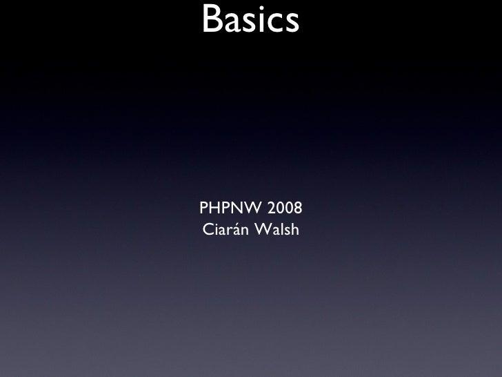 Regular Expression Basics <ul><li>PHPNW 2008 </li></ul><ul><li>Ciarán Walsh </li></ul>