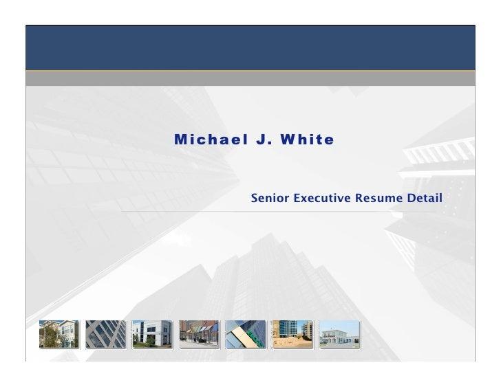 M i ch a e l J. W h i t e               Senior Executive Resume Detail