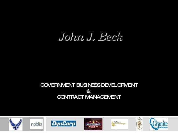 GOVERNMENT BUSINESS DEVELOPMENT &  CONTRACT MANAGEMENT John J. Beck