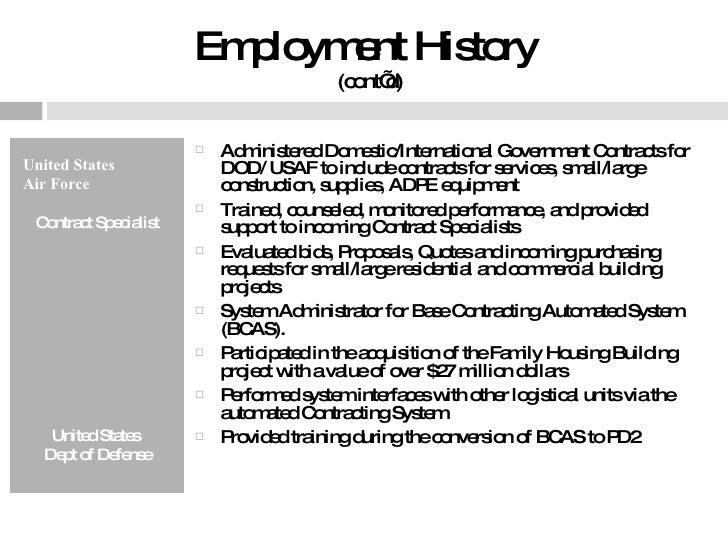 Employment History  (cont'd) <ul><li>United States  </li></ul><ul><li>Air Force </li></ul><ul><li>Contract Specialist </li...