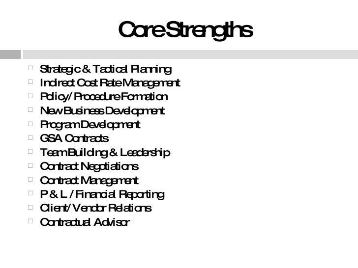 Core Strengths <ul><li>Strategic & Tactical Planning </li></ul><ul><li>Indirect Cost Rate Management </li></ul><ul><li>Pol...