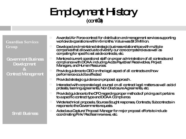 Employment History  (cont'd) <ul><li>Guardian Services Group </li></ul><ul><li>Government Business Development  </li></ul>...