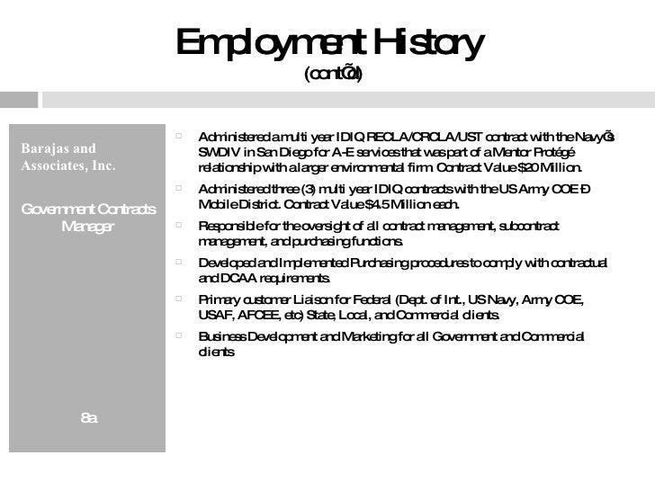Employment History  (cont'd) <ul><li>Barajas and Associates, Inc.  </li></ul><ul><li>Government Contracts Manager </li></u...