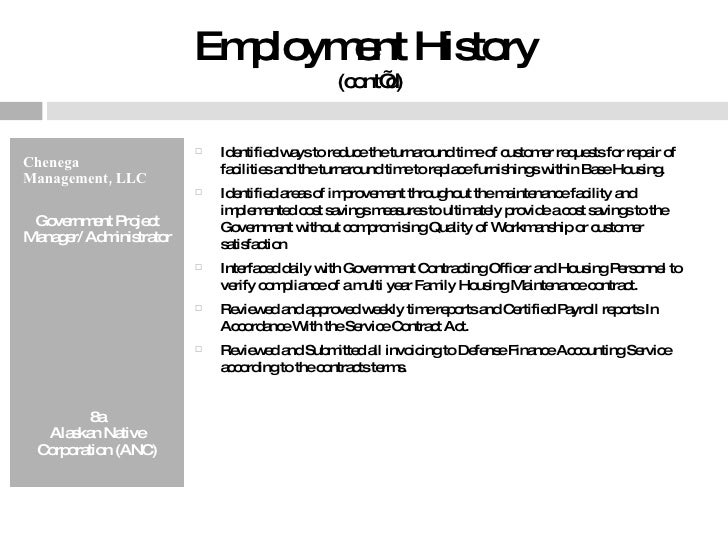 Employment History  (cont'd) <ul><li>Chenega Management, LLC </li></ul><ul><li>Government Project Manager/ Administrator <...
