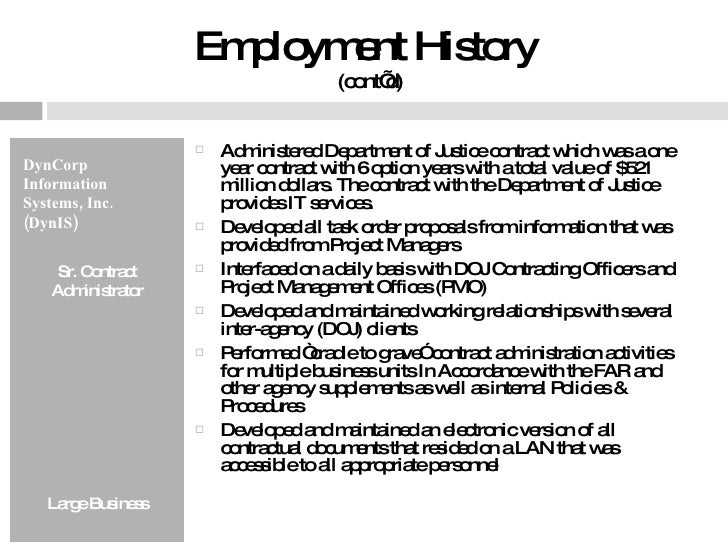 Employment History  (cont'd) <ul><li>DynCorp Information Systems, Inc. (DynIS) </li></ul><ul><li>Sr. Contract Administrato...