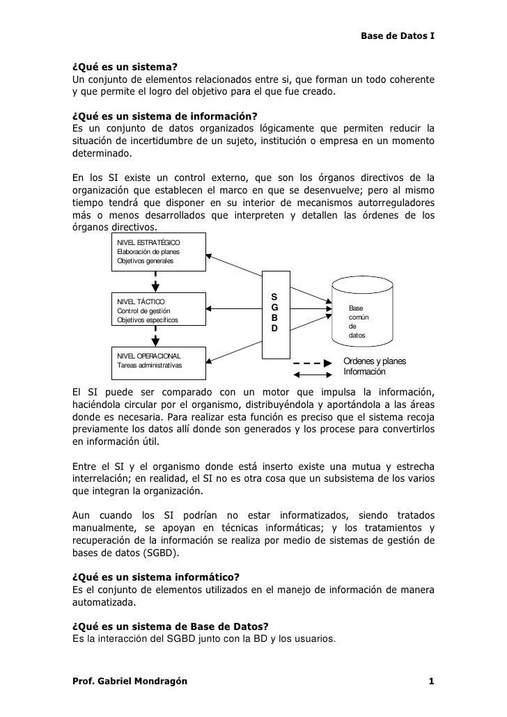 Base de Datos I   ¿Qué es un sistema? Un conjunto de elementos relacionados entre si, que forman un todo coherente y que p...
