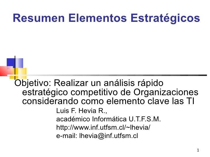 Resumen Elementos Estratégicos   Objetivo: Realizar un análisis rápido estratégico competitivo de Organizaciones considera...