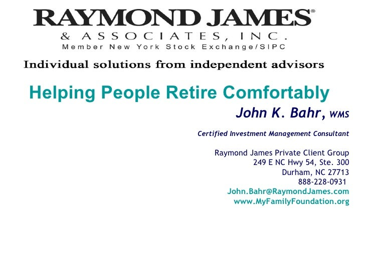 John K. Bahr,  WMS Certified Investment Management Consultant Raymond James Private Client Group 249 E NC Hwy 54, Ste. 300...