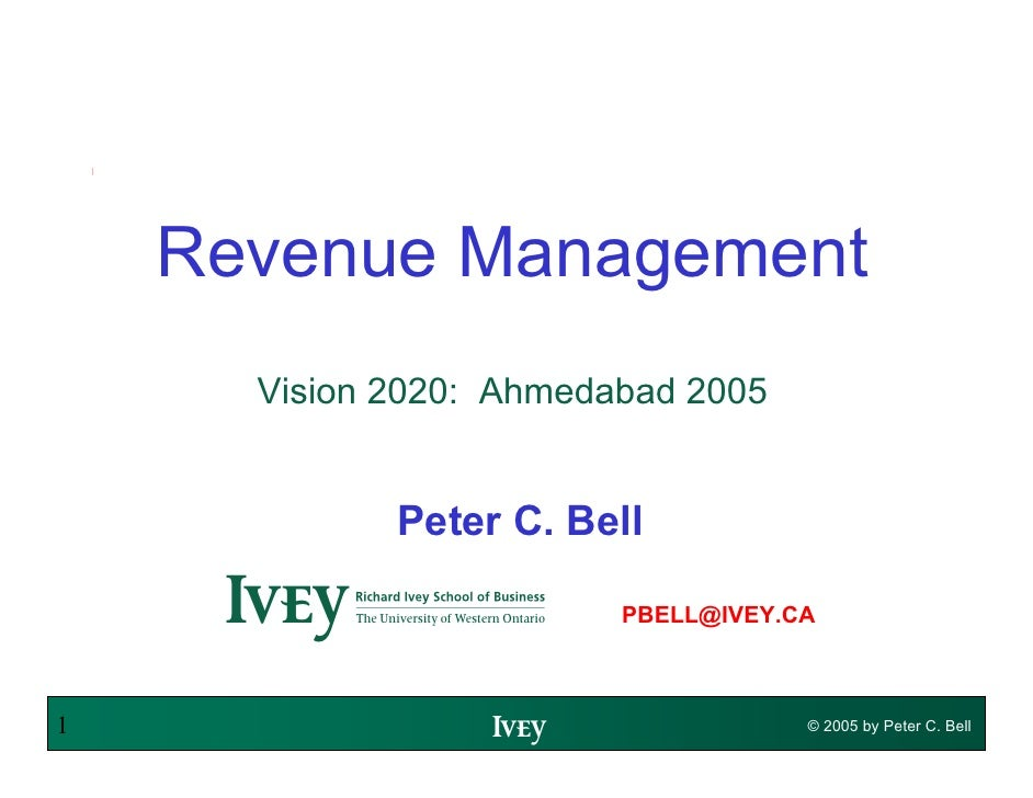 Revenue Management       Vision 2020: Ahmedabad 2005                Peter C. Bell       Ws                  PBELL@IVEY.CA ...
