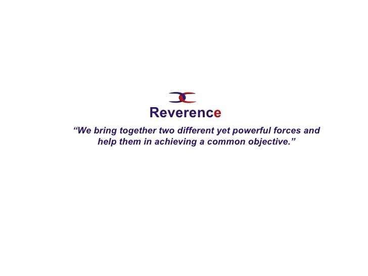 """"""" We bring together two different yet powerful forces and help them in achieving a common objective."""" Reverenc e"""