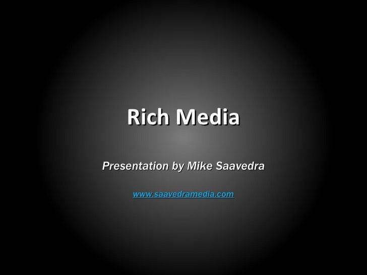 Rich Media Presentation by Mike Saavedra www.saavedramedia.com