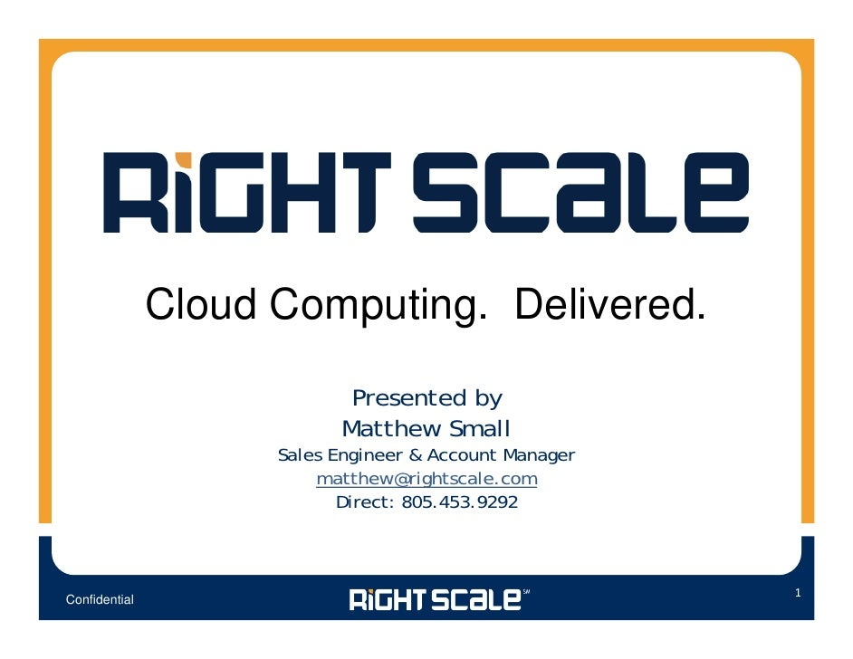 Cloud Computing. Delivered.                              Presented by                            Matthew Small            ...