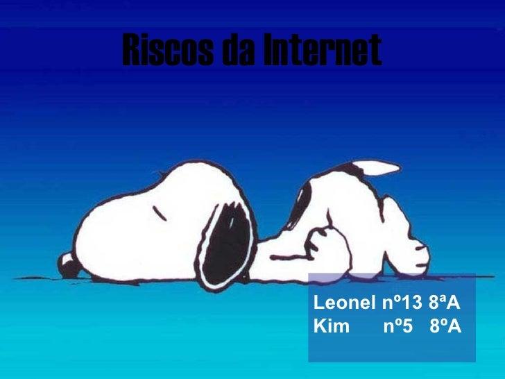 Riscos   da Internet <ul><li>Leonel nº13 8ªA </li></ul><ul><li>Kim  nº5  8ºA </li></ul>